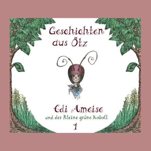 Hoerbuch Geschichten aus Ötz, Folge 1: Edi Ameise und der kleine grüne Kobolt - Lisa Schamberger - Maria-Ramona Engl