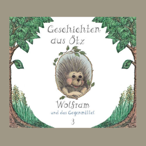 Hoerbuch Geschichten aus Ötz, Folge 3: Wolfram und das Gegenmittel - Lisa Schamberger - Maria-Ramona Engl
