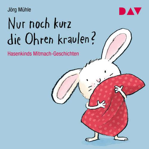 Hoerbuch Nur noch kurz die Ohren kraulen? Hasenkinds Mitmach-Geschichten (Hörbuch mit Musik) - Jörg Mühle - Kai Hohage