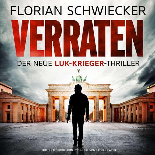 Hoerbuch Verraten - Der neue Luk-Krieger-Thriller - Florian Schwiecker - Florian Schwiecker