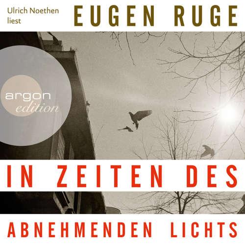 Hoerbuch In Zeiten des abnehmenden Lichts - Eugen Ruge - Ulrich Noethen