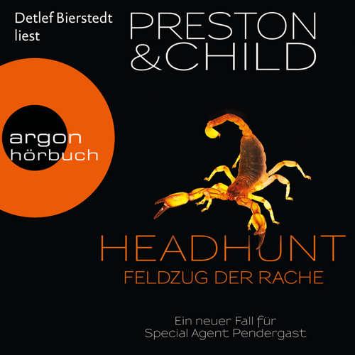 Hoerbuch Headhunt - Feldzug der Rache - Ein neuer Fall für Special Agent Pendergast - Douglas Preston - Detlef Bierstedt