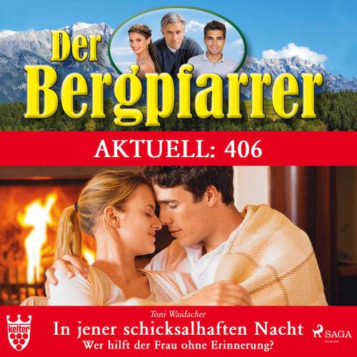 Der Bergpfarrer, Aktuell 406: In jener schicksalhaften Nacht. Wer hilft der Frau ohne Erinnerung?