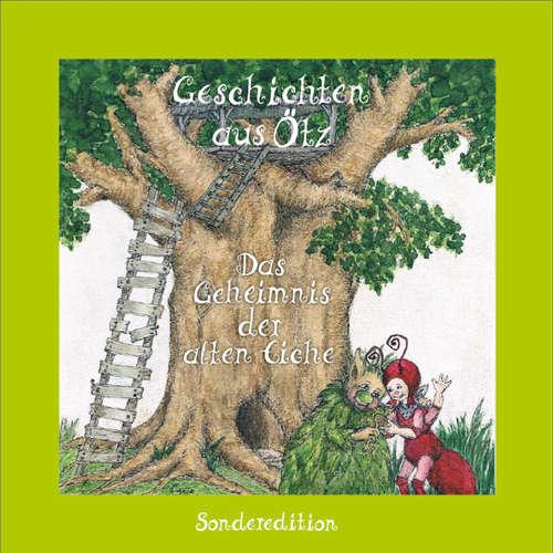 Hoerbuch Geschichten aus Ötz, Das Geheimnis der alten Eiche - Sonderedition - Lisa Schamberger - Maria-Ramona Engl