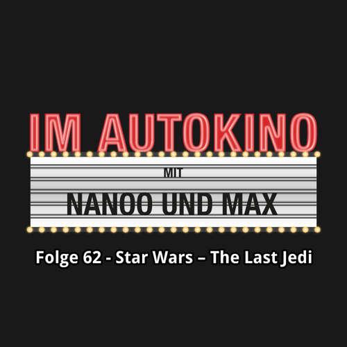 """Hoerbuch Im Autokino, Folge 62: Star Wars - The Last Jedi - Max """"Rockstah"""" Nachtsheim - Max """"Rockstah"""" Nachtsheim"""