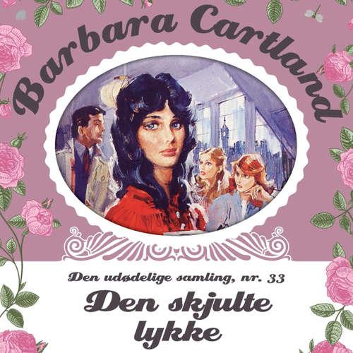 Audiokniha Den skjulte lykke - Barbara Cartland - Den udødelige samling 33 - Barbara Cartland - Anne-Mette Johansen