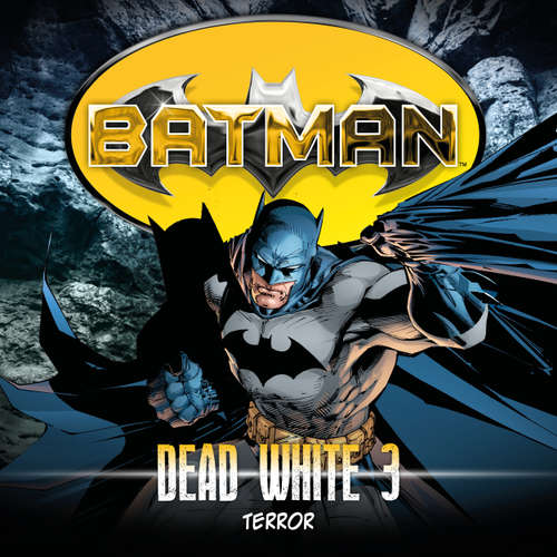Hoerbuch Batman, Dead White, Folge 3: Terror - John Shirley - Douglas Welbat