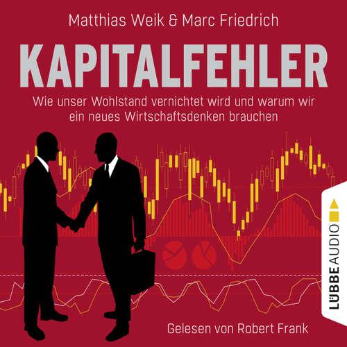 Hoerbuch Kapitalfehler - Wie unser Wohlstand vernichtet wird und warum wir ein neues Wirtschaftsdenken brauchen - Matthias Weik - Robert Frank