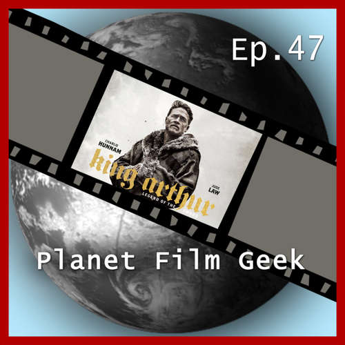 Planet Film Geek, PFG Episode 47: King Arthur: Legend of the Sword