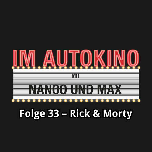 "Hoerbuch Im Autokino, Folge 33: Rick & Morty - Max ""Rockstah"" Nachtsheim - Max ""Rockstah"" Nachtsheim"