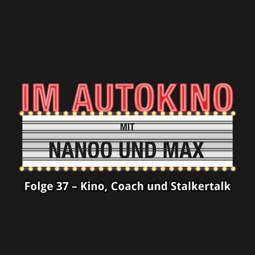 """Hoerbuch Im Autokino, Folge 37: Kino, Coach und Stalkertalk - Max """"Rockstah"""" Nachtsheim - Max """"Rockstah"""" Nachtsheim"""