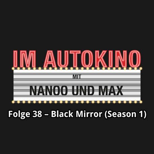 "Hoerbuch Im Autokino, Folge 38: Black Mirror (Season 1) - Max ""Rockstah"" Nachtsheim - Max ""Rockstah"" Nachtsheim"
