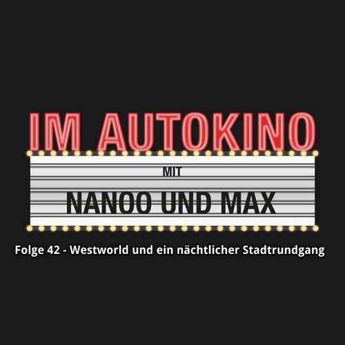 """Hoerbuch Im Autokino, Folge 42: Westworld und ein nächtlicher Stadtrundgang - Max """"Rockstah"""" Nachtsheim - Max """"Rockstah"""" Nachtsheim"""
