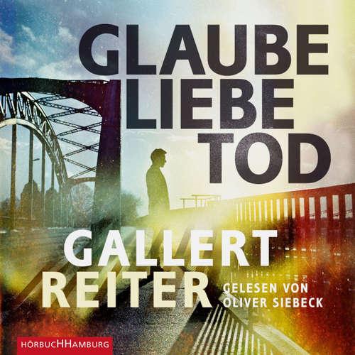 Hoerbuch Glaube Liebe Tod - Peter Gallert - Oliver Siebeck