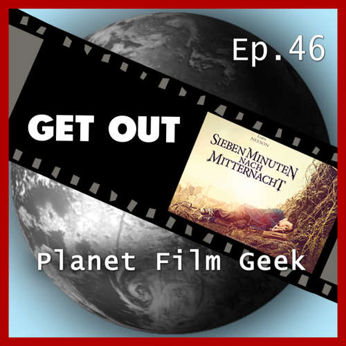 Planet Film Geek, PFG Episode 46: Get Out, Sieben Minuten nach Mitternacht
