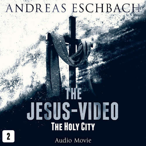 Audiobook The Jesus-Video, Episode 2: The Holy City (Audio Movie) - Andreas Eschbach - David Rintoul