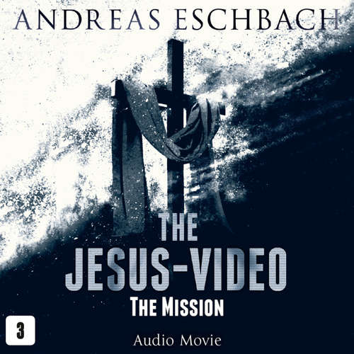 Audiobook The Jesus-Video, Episode 3: The Mission (Audio Movie) - Andreas Eschbach - David Rintoul