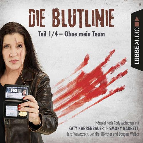 Hoerbuch Die Blutlinie, Folge 1: Ohne mein Team - Cody Mcfadyen - Katy Karrenbauer