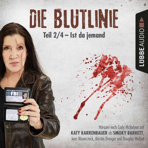 Hoerbuch Die Blutlinie, Folge 2: Ist da jemand? - Cody Mcfadyen - Katy Karrenbauer