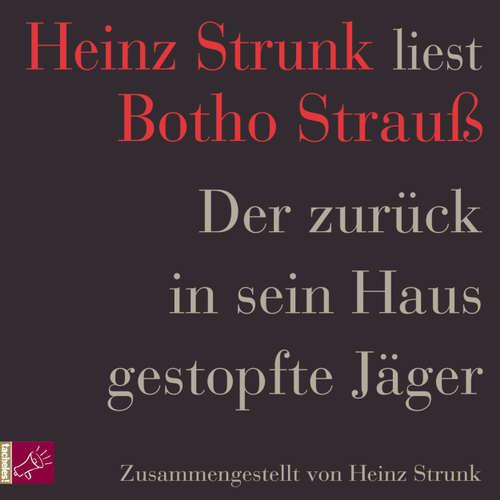 Hoerbuch Der zurück in sein Haus gestopfte Jäger - Heinz Strunk - Heinz Strunk