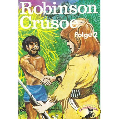 Hoerbuch Robinson Crusoe - Daniel Defoe, Folge 2: Robinson Crusoe - Daniel Defoe - Ensemble des Norddeutschen Puppentheaters