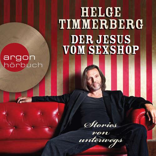 Hoerbuch Der Jesus vom Sexshop - Stories von unterwegs (Autorenlesung) - Helge Timmerberg - Helge Timmerberg
