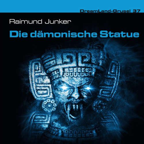 Hoerbuch Dreamland Grusel, Folge 37: Die dämonische Statue - Raimund Junker - Christian Weygand