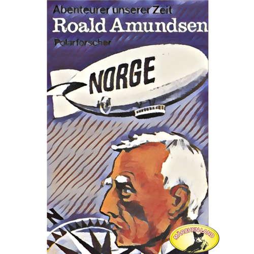 Abenteurer unserer Zeit, Roald Amundsen