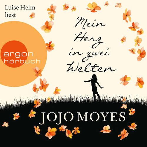 Hoerbuch Mein Herz in zwei Welten - Jojo Moyes - Luise Helm
