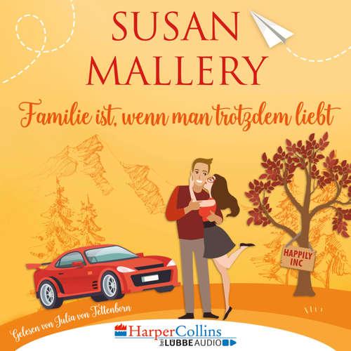 Hoerbuch Familie ist, wenn man trotzdem liebt, Teil - Happily Inc 3 - Susan Mallery - Julia von Tettenborn