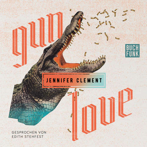 Hoerbuch Gun Love - Jennifer Clement - Edith Stehfest