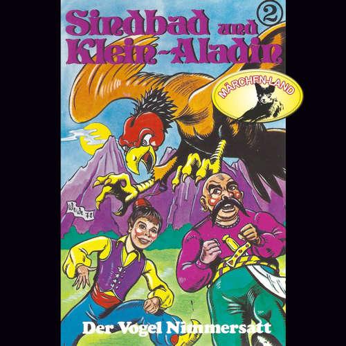 Hoerbuch Sindbad und Klein-Aladin, Folge 2: Der Vogel Nimmersatt - Rolf Ell - Manou Lubowski