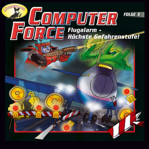 Hoerbuch Computer Force, Folge 3: Flugalarm - Höchste Gefahrenstufe! - Andreas Cämmerer - Cristoph Jablonka