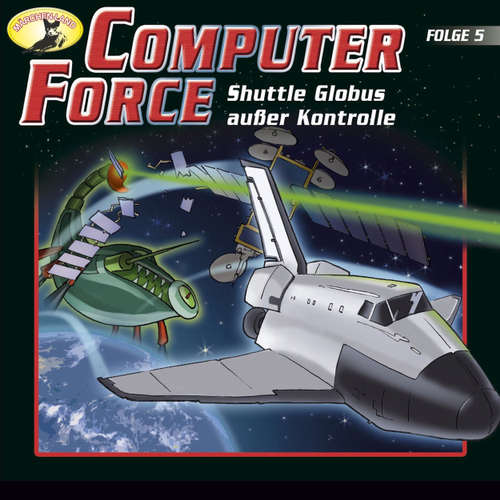 Hoerbuch Computer Force, Folge 5: Shuttle Globus außer Kontrolle - Andreas Cämmerer - Cristoph Jablonka