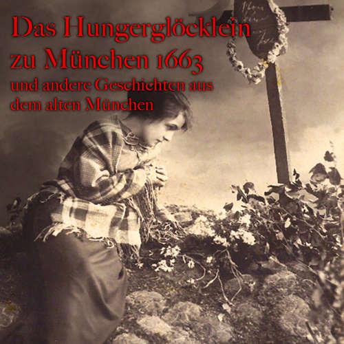 Hoerbuch Das Hungerglöcklein zu München 1663 und andere Geschichten aus dem alten München - Anton Frieslinger - Gerhard Acktun