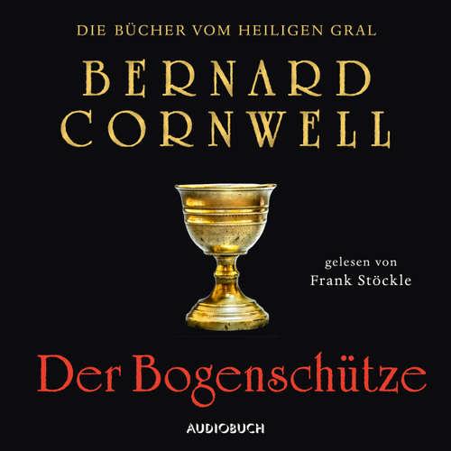 Hoerbuch Der Bogenschütze - Die Bücher vom heiligen Gral 1 - Bernard Cornwell - Frank Stöckle