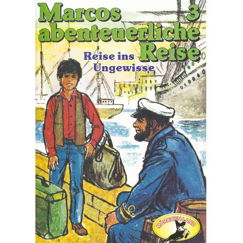 Hoerbuch Marcos abenteuerliche Reise, Folge 3: Reise ins Ungewisse - Edmondo de Amicis - Manou Lubowski