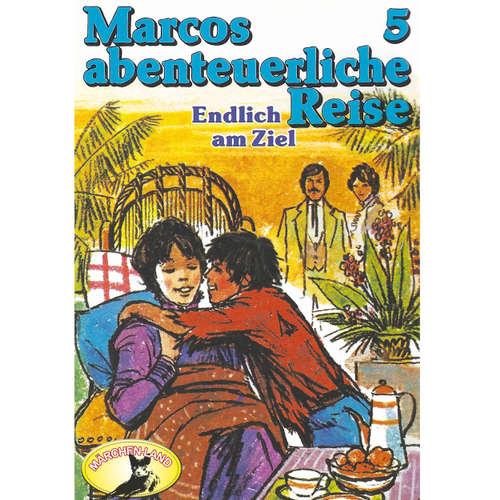 Hoerbuch Marcos abenteuerliche Reise, Folge 5: Endlich am Ziel - Edmondo de Amicis - Manou Lubowski