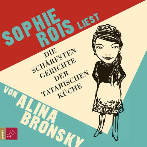 Hoerbuch Die schärfsten Gerichte der tatarischen Küche - Alina Bronsky - Sophie Rois