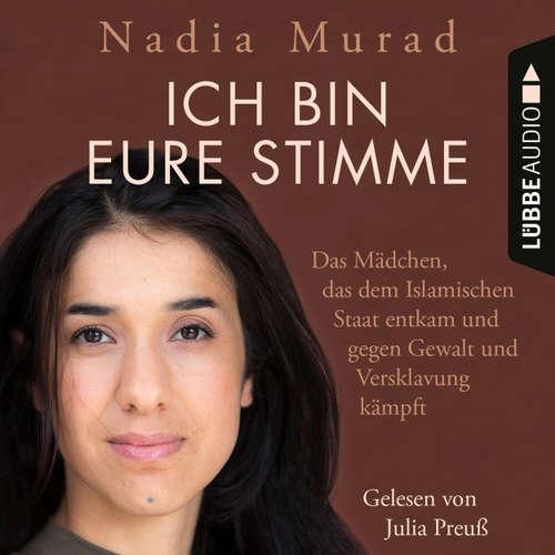 Hoerbuch Ich bin eure Stimme - Das Mädchen, das dem Islamischen Staat entkam und gegen Gewalt und Versklavung kämpft - Nadia Murad - Julia Preuß