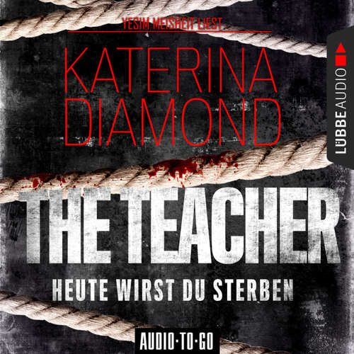 Hoerbuch The Teacher - Heute wirst du sterben - Katerina Diamond - Yesim Meisheit