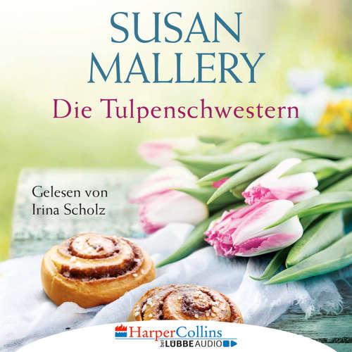 Hoerbuch Die Tulpenschwestern - Susan Mallery - Irina Scholz
