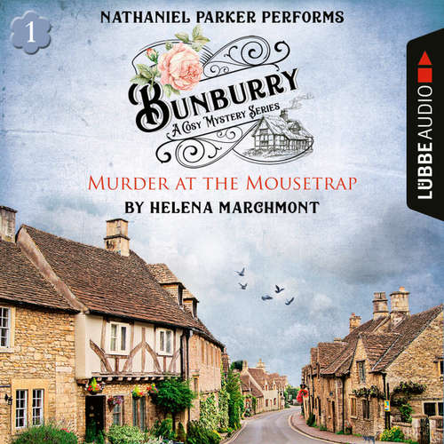 Audiobook Murder at the Mousetrap - Bunburry - A Cosy Mystery Series, Episode 1 - Helena Marchmont - Nathaniel Parker