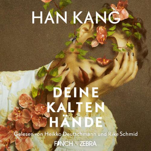 Hoerbuch Deine kalten Hände - Han Kang - Heikko Deutschmann