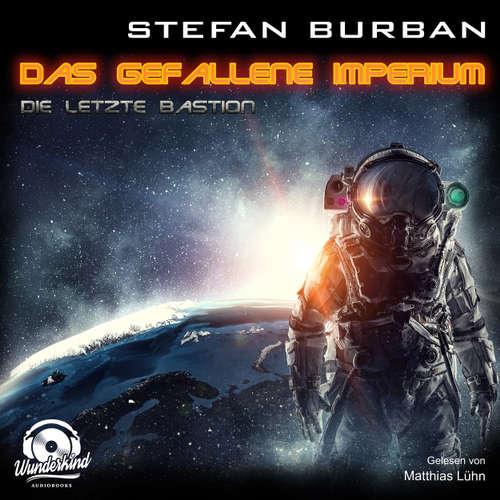 Hoerbuch Die letzte Bastion - Das gefallene Imperium, Band 1 - Stefan Burban - Matthias Lühn