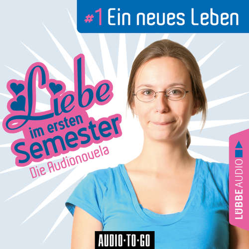 Hoerbuch Liebe im ersten Semester, Folge 1: Ein neues Leben (Audionovela) - Jeffrey Wipprecht - Dietmar Wunder