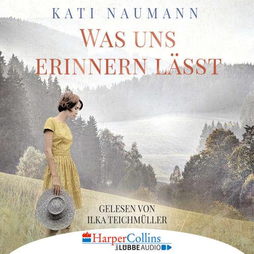 Hoerbuch Was uns erinnern lässt - Kati Naumann - Ilka Teichmüller