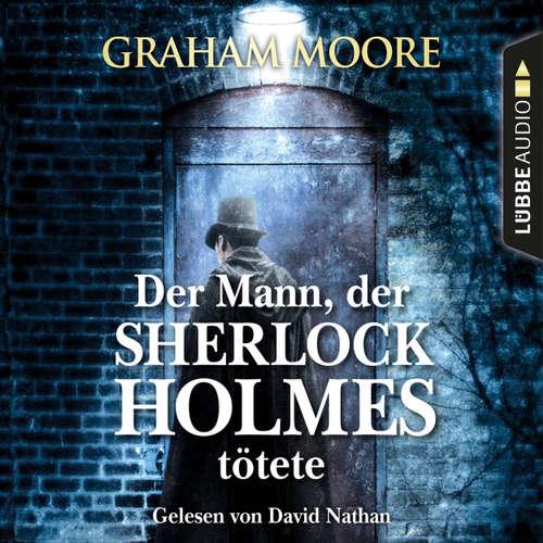 Hoerbuch Der Mann, der Sherlock Holmes tötete - Graham Moore - David Nathan