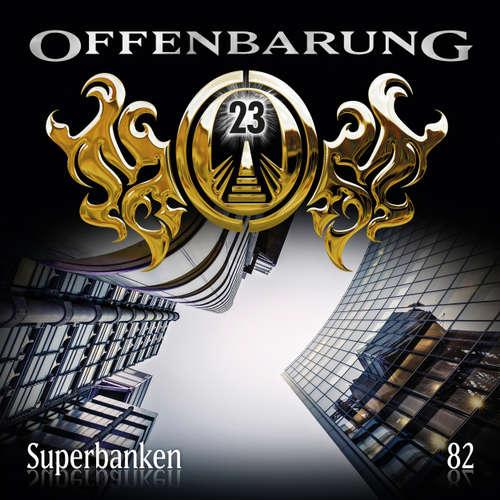 Hoerbuch Offenbarung 23, Folge 82: Superbanken - Paul Burghardt - Alexander Turrek