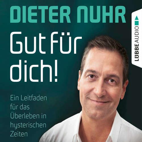 Hoerbuch Gut für dich! - Ein Leitfaden für das Überleben in hysterischen Zeiten - Dieter Nuhr - Dieter Nuhr